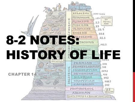 8-2 NOTES: HISTORY OF LIFE CHAPTER 14. AGE OF EARTH The earth is about 4.5 billion years old How did we measure that? https://www.youtube.com/watch?v=H2_6cqa2cP4.