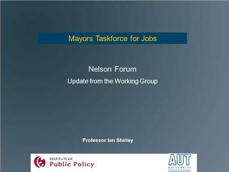 Mayors Taskforce for Jobs Nelson Forum Update from the Working Group Professor Ian Shirley.