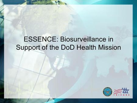 1 ESSENCE: Biosurveillance in Support of the DoD Health Mission.