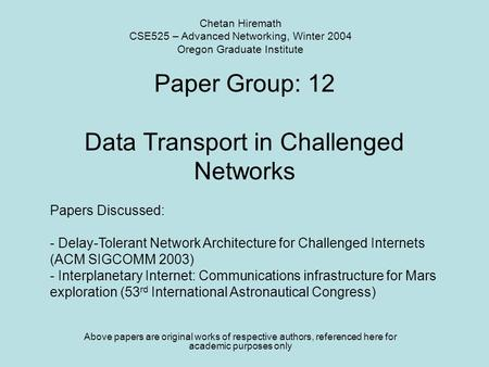 Paper Group: 12 Data Transport in Challenged Networks Above papers are original works of respective authors, referenced here for academic purposes only.