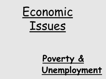 Economic Issues Poverty & Unemployment. Unemployment means that all Americans are not equal……… Unemployment can lead to poor health low self respect low.