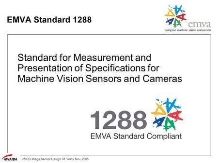 CMOS Image Sensor Design. M. Wäny Nov. 2005 EMVA Standard 1288 Standard for Measurement and Presentation of Specifications for Machine Vision Sensors and.