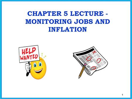 Chapter 5 Lecture - MONITORING JOBS AND INFLATION