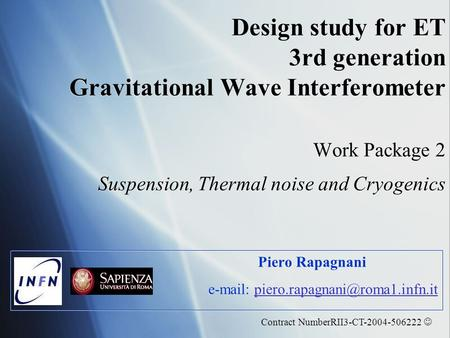 Design study for ET 3rd generation Gravitational Wave Interferometer Work Package 2 Suspension, Thermal noise and Cryogenics Piero Rapagnani