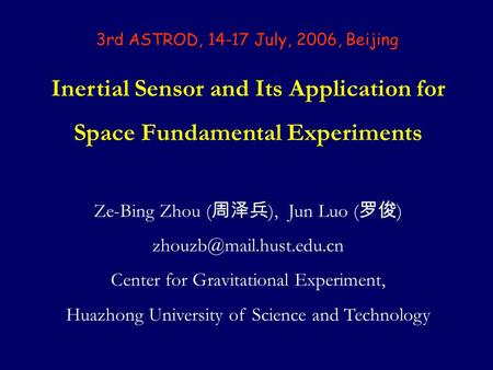 Inertial Sensor and Its Application for Space Fundamental Experiments Ze-Bing Zhou ( 周泽兵 ), Jun Luo ( 罗俊 ) Center for Gravitational.