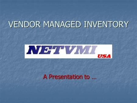 VENDOR MANAGED INVENTORY A Presentation to …. Copyright 2005 - NetVMI, Inc.2 DISCUSSION POINTS How does it work How does it work How to get started How.
