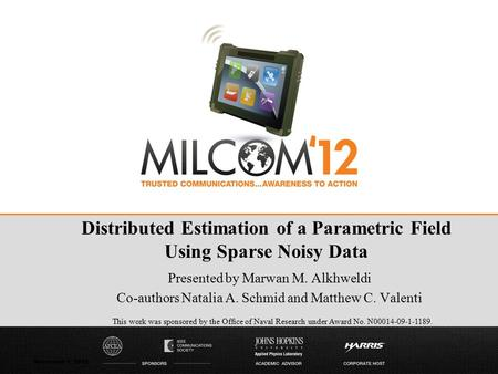 November 1, 2012 Presented by Marwan M. Alkhweldi Co-authors Natalia A. Schmid and Matthew C. Valenti Distributed Estimation of a Parametric Field Using.