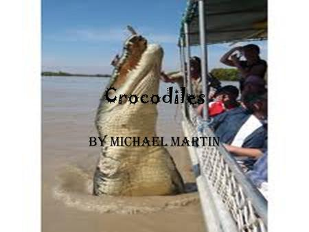 Crocodiles By Michael Martin. Adaptations Physical traits-Crocodiles have plated armor made in its skin.it is green with sharp teeth They can run up to.