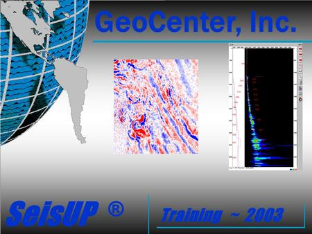 SeisUP ® GeoCenter, Inc. Training ~ 2003. Initial SeisUP window when beginning. (left click on SeisUP window)