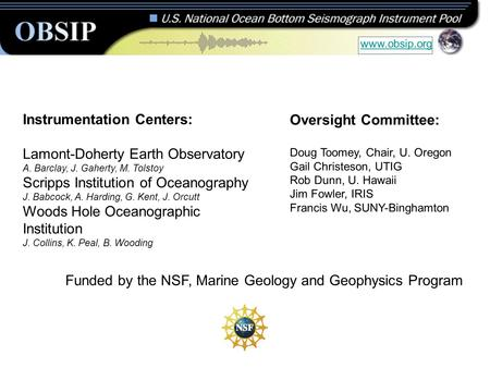 Instrumentation Centers: Lamont-Doherty Earth Observatory A. Barclay, J. Gaherty, M. Tolstoy Scripps Institution of Oceanography J. Babcock, A. Harding,