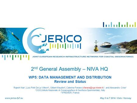 Speaker I Organism I adresse mail www.jerico-fp7.euMay 5 to 7 2014 / Oslo / Norway 2 nd General Assembly – NIVA HQ WP5: DATA MANAGEMENT AND DISTRIBUTION.