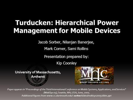 Turducken: Hierarchical Power Management for Mobile Devices Jacob Sorber, Nilanjan Banerjee, Mark Corner, Sami Rollins University of Massachusetts, Amherst.