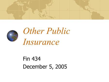Other Public Insurance Fin 434 December 5, 2005. By the end of today, you should be able to: Explain unemployment insurance Who is eligible How is it.