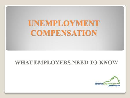 UNEMPLOYMENT COMPENSATION WHAT EMPLOYERS NEED TO KNOW.