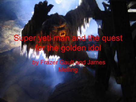 Super yeti man and the quest for the golden idol by Frazer Gault and James Melling.