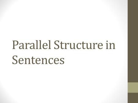 "Parallel Structure in Sentences. What is Parallel Structure? Parallel Structure = using the same pattern of words in a series so that the words ""balance"""