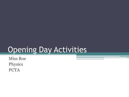 Opening Day Activities Miss Roe Physics PCTA. Do Now – Day 1 Quietly fill in your index card as shown below. Please PRINT NEATLY!: Last NameFirst NameDate.