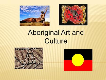 Aboriginal Art and Culture. Aboriginal Art and Culture Why is it important to learn about Aboriginal art and culture?