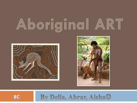 ABORIGINAL HISTORY Aborigine's people are the original people of Australia. For 40 thousand years they have lived on the continent. They have lived.