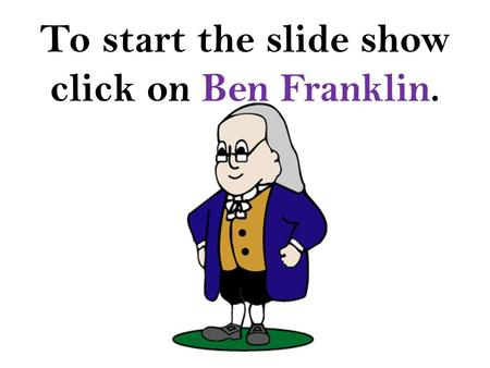 To start the slide show click on Ben Franklin. The Inventions of Ben Franklin Created by Sharon Amolo Sharon Amolo is a Media Specialist at Gwin Oaks.