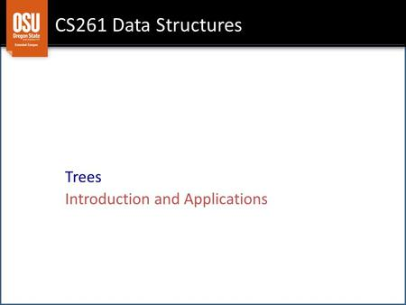 CS261 Data Structures Trees Introduction and Applications.
