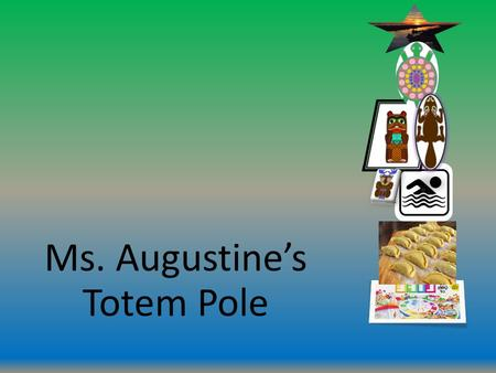 Ms. Augustine's Totem Pole. TURTLE The turtle represents me because I am loving and nurturing. I also take my time when completing tasks.