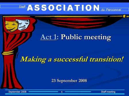 September 2008 Staff meeting 1 Act 1: Public meeting Making a successful transition! Making a successful transition! 23 September 2008.