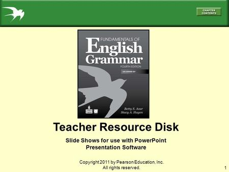 1 Teacher Resource Disk Slide Shows for use with PowerPoint Presentation Software Copyright 2011 by Pearson Education, Inc. All rights reserved.