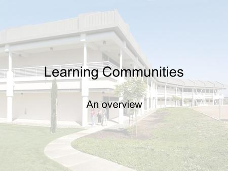 Learning Communities An overview. What are Learning Communities?