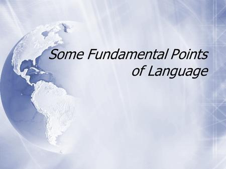 Some Fundamental Points of Language. Some General Concepts About Language  Wherever humans exist, L exists  Language is systematic & very complex 