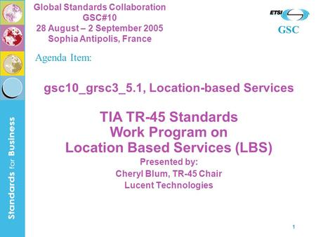 GSC Global Standards Collaboration GSC#10 28 August – 2 September 2005 Sophia Antipolis, France 1 gsc10_grsc3_5.1, Location-based Services TIA TR-45 Standards.