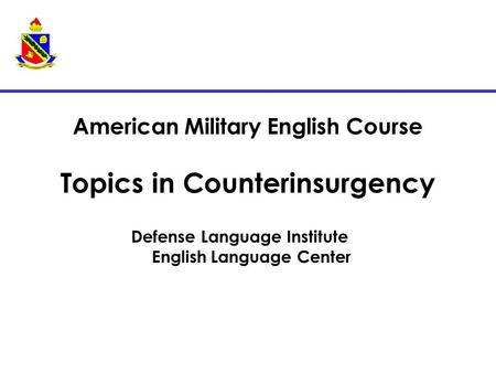 American Military English Course Topics in Counterinsurgency Defense Language Institute English Language Center.