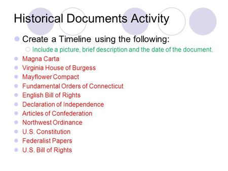 Historical Documents Activity Create a Timeline using the following:  Include a picture, brief description and the date of the document. Magna Carta Virginia.
