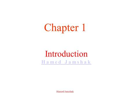 Introduction Hamed Jamshak Hamed Jamshak Chapter 1 Hamed Jamshak.
