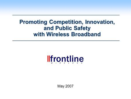 Promoting Competition, Innovation, and Public Safety with Wireless Broadband May 2007.