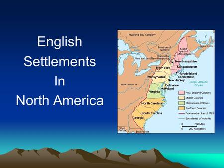 English Settlements In North America. Contributing factors to settlement: Defeated Spanish Armada 1588 English population growing & economy depressed.