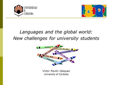 Languages and the global world: New challenges for university students Víctor Pavón Vázquez University of Córdoba.