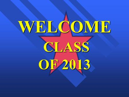 WELCOME CLASS OF 2013.
