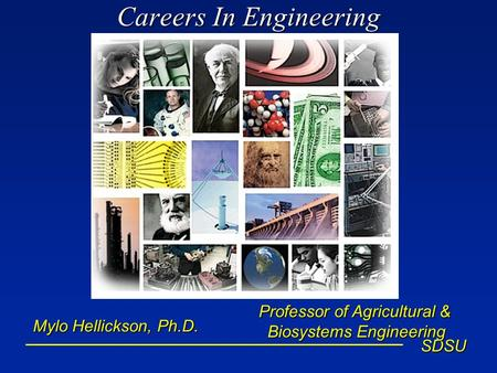 SDSU Careers In Engineering Mylo Hellickson, Ph.D. Professor of Agricultural & Biosystems Engineering.