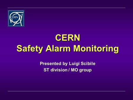 CERN Safety Alarm Monitoring Presented by Luigi Scibile ST division / MO group.