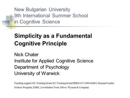 New Bulgarian University 9th International Summer School in Cognitive Science Simplicity as a Fundamental Cognitive Principle Nick Chater Institute for.