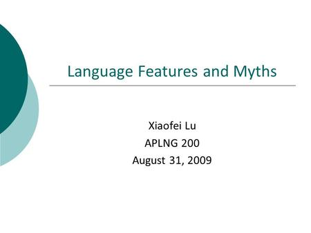 Language Features and Myths Xiaofei Lu APLNG 200 August 31, 2009.