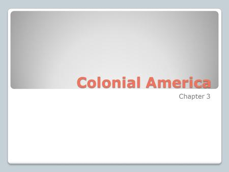 Colonial America Chapter 3. Early English Settlements Chapter 3.1.