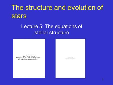 1 The structure and evolution of stars Lecture 5: The equations of stellar structure.