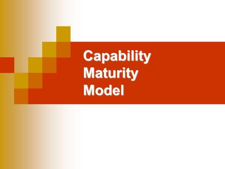 Capability Maturity Model. History 1986 - Effort started by SEI and MITRE Corporation  assess capability of DoD contractors First version published in.