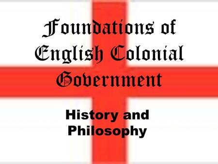 History and Philosophy Foundations of English Colonial Government.