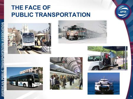 1 THE FACE OF PUBLIC TRANSPORTATION. 2 Public Transportation in the U.S. Today Transit in every state in the Union Of the 464 urbanized areas, all but.