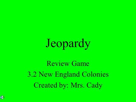 Jeopardy Review Game 3.2 New England Colonies Created by: Mrs. Cady.