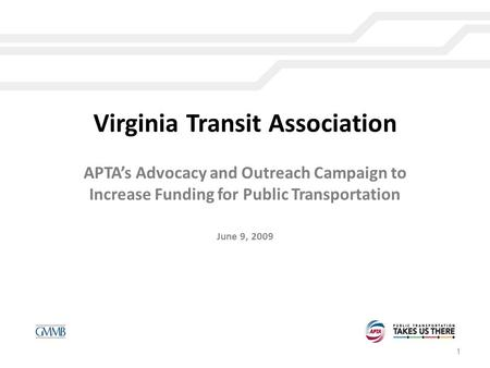 Virginia Transit Association APTA's Advocacy and Outreach Campaign to Increase Funding for Public Transportation June 9, 2009 1.