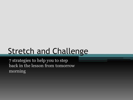 Stretch and Challenge 7 strategies to help you to step back in the lesson from tomorrow morning.
